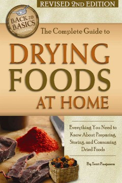 The complete guide to drying foods at home : everything you need to know about preparing, storing, and consuming dried foods / Terri Paajanen. - Terri Paajanen.
