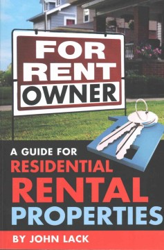 For rent by owner : a guide for residential rental properties / by John Lack.