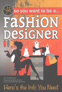 So You Want to Be a Fashion Designer : Here's the Info You Need
