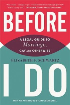 Before I do : a legal guide to marriage, gay and otherwise / Elizabeth F. Schwartz.
