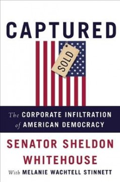 Captured : The Corporate Infiltration of American Democracy