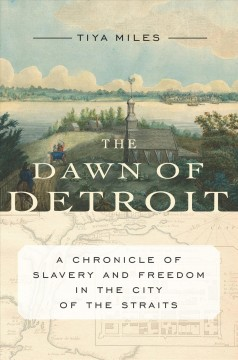 Dawn of Detroit : A Chronicle of Bondage and Freedom in the City of the Straits