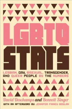 LGBTQ stats : lesbian, gay, bisexual, transgender, and queer people by the numbers / David Deschamps and Bennett Singer. - David Deschamps and Bennett Singer.