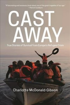 Cast Away : True Stories of Survival from Europe's Refugee Crisis