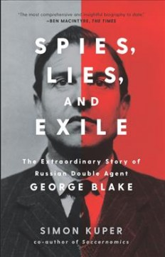 Spies, Lies, and Exile : The Extraordinary Story of Russian Double Agent George Blake