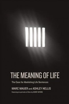 Meaning of Life : The Case for Abolishing Life Sentences