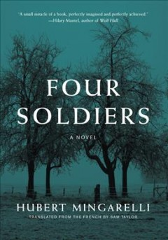 Four soldiers : a novel / Hubert Mingarelli ; translated from the French by Sam Taylor.