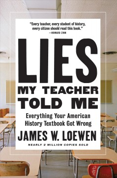 Lies my teacher told me : everything your American history textbook got wrong / James W. Loewen.