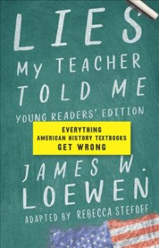Lies my teacher told me : everything American history textbooks get wrong / James W. Loewen ; adapted by Rebecca Stefoff. - James W. Loewen ; adapted by Rebecca Stefoff.