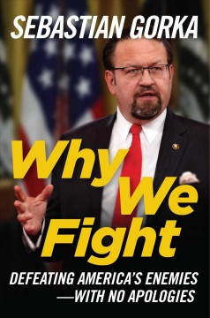 Why We Fight : Defeating America's Enemies - With No Apologies