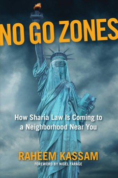 No go zones : how sharia law is coming to a neighborhood near you / Raheem Kassam ; foreword by Nigel Farage.