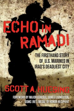 Echo in Ramadi : The Firsthand Story of U.S. Marines in Iraq's Deadliest City