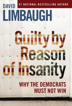 Guilty by Reason of Insanity : Why the Democrats Must Not Win