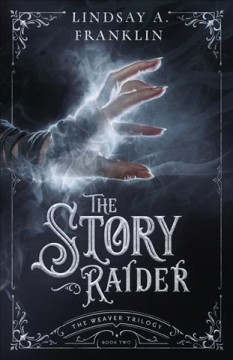 The story raider /  Lindsay A. Franklin. - Lindsay A. Franklin.