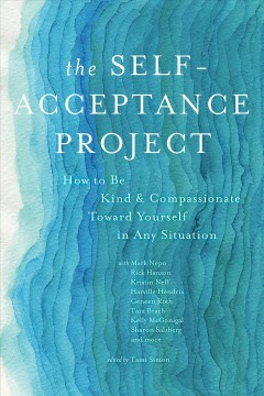 The self-acceptance project : how to be kind and compassionate toward yourself in any situation / an anthology edited by Tami Simon.