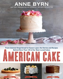 American Cake : From Colonial Gingerbread to Classic Layer, the Stories and Recipes Behind More Than 125 of Our Best-loved Cakes