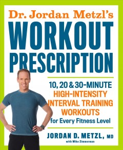 Dr. Jordan Metzl's Workout Prescription : 10, 20 & 30-minute High Intensity Interval Training Workouts for Every Fitness Level