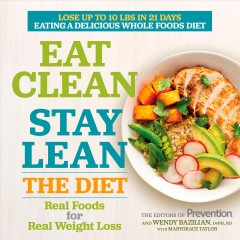 Eat clean stay lean : the diet: real foods for real weight loss / the editors of Prevention® and Wendy Bazilian, DrPH, RD ; with Marygrace Taylor.