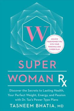 Super Woman Rx : Discover the Secrets to Lasting Health, Your Perfect Weight, Energy, and Passion With Dr. Taz's Power Type Plans