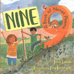 Nine : a book of nonets / Irene Latham ; illustrated by Amy Huntington. - Irene Latham ; illustrated by Amy Huntington.