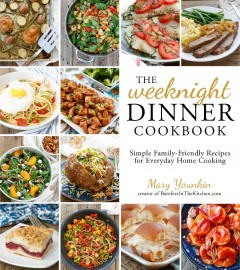 Weeknight Dinner Cookbook : Simple Family-Friendly Recipes for Everyday Home Cooking