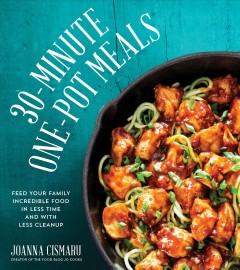 30-minute one-pot meals : feed your family incredible meals in less time and with less cleanup / Joanna Cismaru.