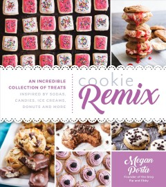 Cookie Remix : An Incredible Collection of Treats Inspired by Sodas, Candies, Ice Creams, Donuts and More