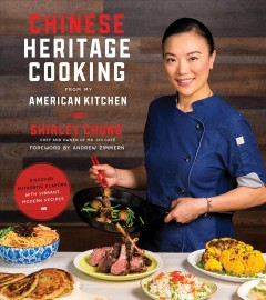 Chinese heritage cooking from my American kitchen : discover authentic flavors with vibrant, modern recipes / Shirley Chung.