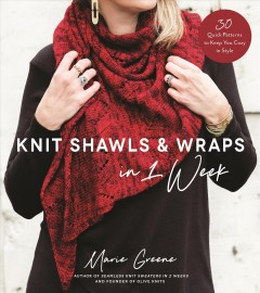 Knit Shawls & Wraps in 1 Week : 30 Quick Patterns to Keep You Cozy in Style