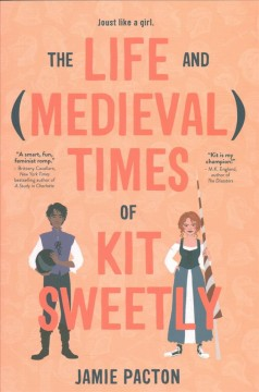 The life and (medieval) times of Kit Sweetly /  Jamie Pacton. - Jamie Pacton.