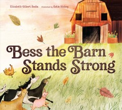 Bess the barn stands strong /  Elizabeth Gilbert Bedia ; illustrated by Katie Hickey.