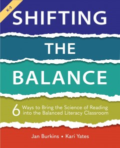 Shifting the Balance : 6 Ways to Bring the Science of Reading into the Balanced Literacy Classroom