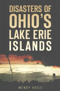 Disasters of Ohio's Lake Erie islands /  Wendy Koile.