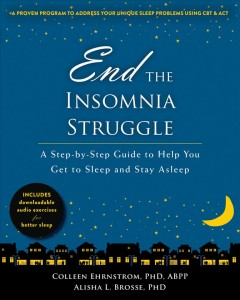 End the insomnia struggle : a step-by-step guide to help you get to sleep and stay asleep / Colleen Ehrnstrom, Alisha L. Brosse.