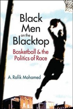 Black Men on the Blacktop : Basketball and the Politics of Race