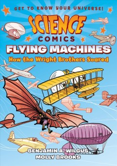Flying machines : how the Wright brothers soared / Alison Wilgus ; Molly Brooks. - Alison Wilgus ; Molly Brooks.