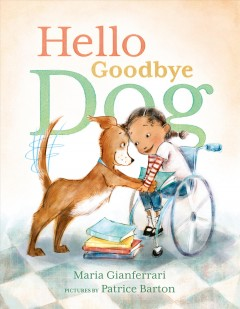 Hello goodbye dog /  written by Maria Gianferrari ; illustrated by Patrice Barton. - written by Maria Gianferrari ; illustrated by Patrice Barton.