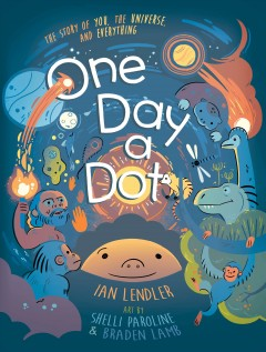 One day a dot /  Ian Lendler ; illustrated by Shelli Paroline & Braden Lamb. - Ian Lendler ; illustrated by Shelli Paroline & Braden Lamb.