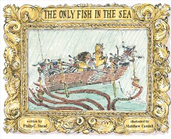 The only fish in the sea /  written by Philip C. Stead ; illustrated by Matthew Cordell.