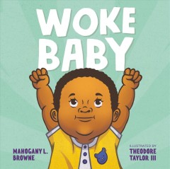 Woke baby /  Mahogany L. Browne ; illustrated by Theodore Taylor III. - Mahogany L. Browne ; illustrated by Theodore Taylor III.