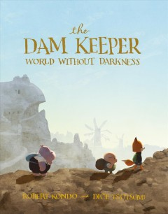 The dam keeper Volume 2, World without darkness /  by Robert Kondo, Daisuke