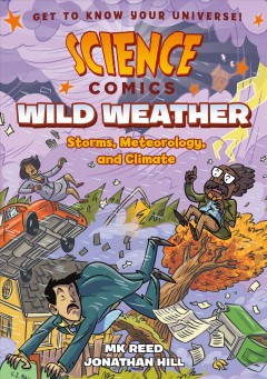 Wild weather : storms, meteorology, and climate / written by MK Reed ; illustrated by Jonathan Hill ; with color by Nyssa Oru. - written by MK Reed ; illustrated by Jonathan Hill ; with color by Nyssa Oru.