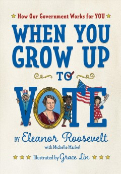 When You Grow Up to Vote : How Our Government Works for You