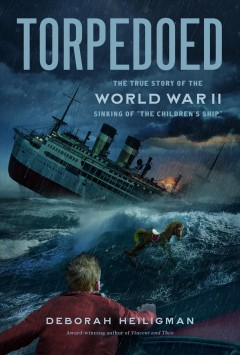 Torpedoed : The True Story of the World War II Sinking of the Children's Ship