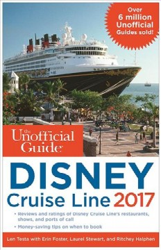 The unofficial guide to Disney Cruise Line 2017 /  Len Testa with Erin Foster, Laurel Stewart, and Ritchey Halphen.