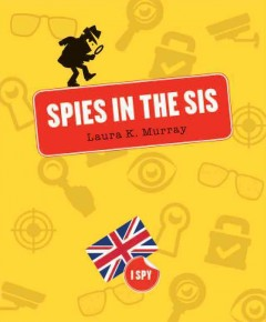 Spies in the SIS /  Laura K. Murray.