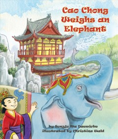 Cao Chong weighs an elephant /  by Songju Ma Daemicke ; illustrated by Christina Wald.