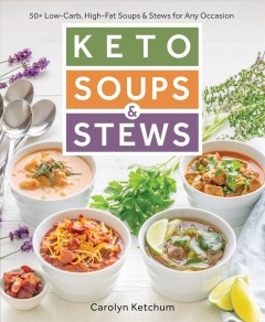Keto soups & stews : 50+ low-carb, high-fat soups & stews for any occasion / Carolyn Ketchum. - Carolyn Ketchum.