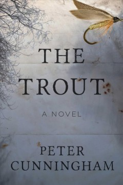 The trout : a novel / Peter Cunningham.
