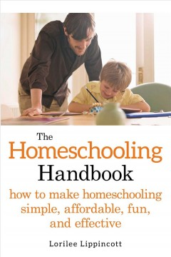 The homeschooling handbook : how to make homeschooling simple, affordable, fun, and effective / Lorilee Lippincott. - Lorilee Lippincott.